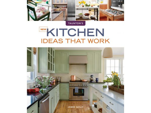New Kitchen Ideas That Work (Taunton Press, 2012)